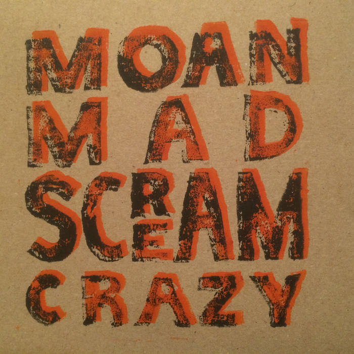 MOAN-MAD-SCREAM-CRAZY cover art