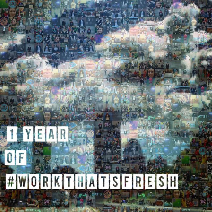 1 Year of #WorkThatsFresh cover art