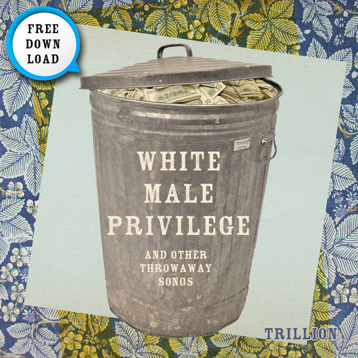 WHITE MALE PRIVILEGE and other throwaway songs cover art