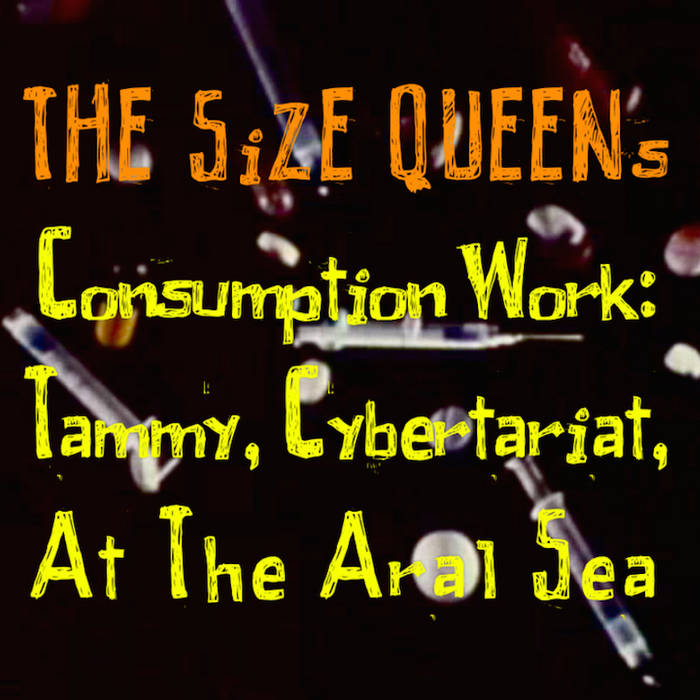 Consumption Work: Tammy, Cybertariat, At The Aral Sea cover art