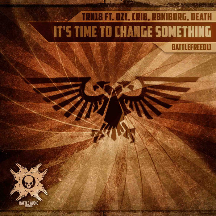 TRN18 ft. OZ1, CRI8, RBKIBORG, DEATH -  It's Time To Change Something LP (FREE DOWNLOAD) [BATTLEFREE011] cover art