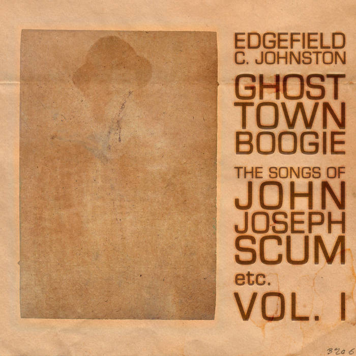 Ghost Town Boogie: The Songs of John Joseph Scum etc., vol. I cover art