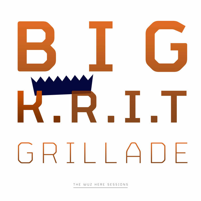 Yourstru.ly Presents : BIG K.R.I.T. & Grillade - The 'Wuz Here' Sessions cover art