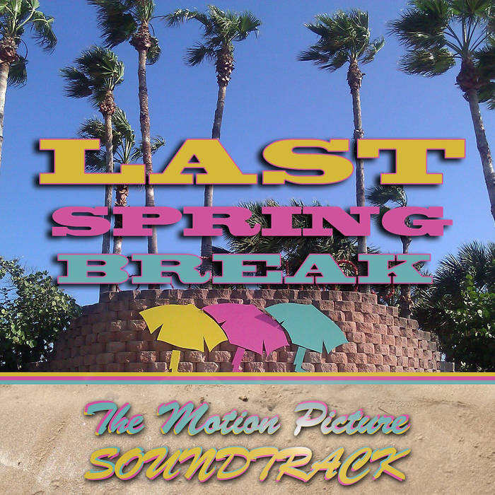 Last Spring Break - Motion Picture Soundtrack cover art