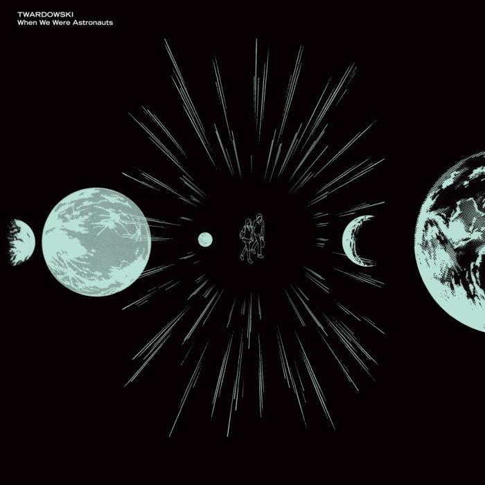Twardowski - When We Were Astronauts LP cover art