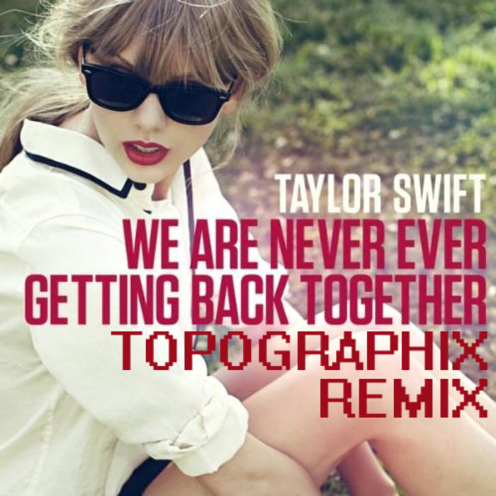 Taylor Swift - We Are Never Ever Getting Back Together (Topographix Remix) cover art