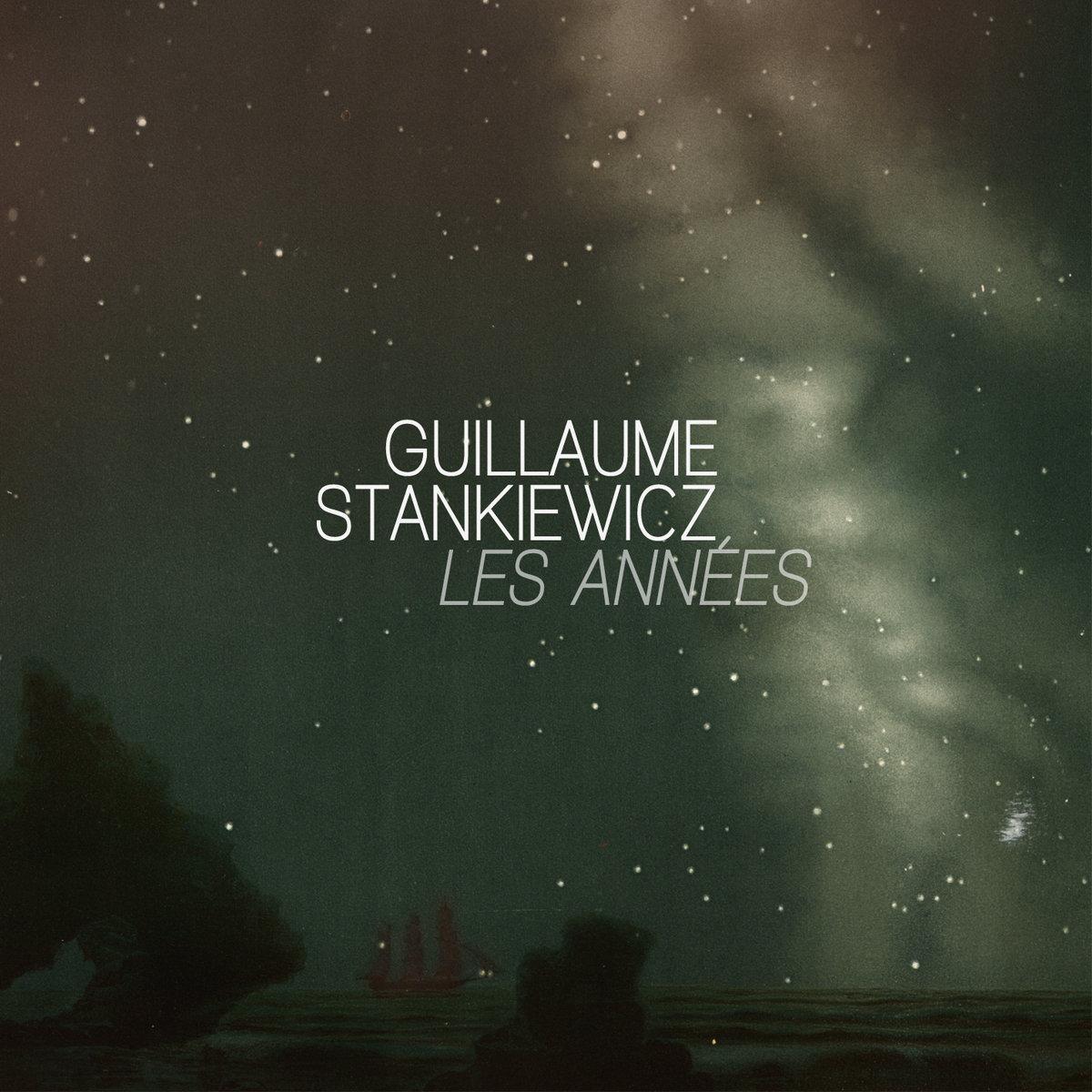 Guillaume Stankiewicz - Les années