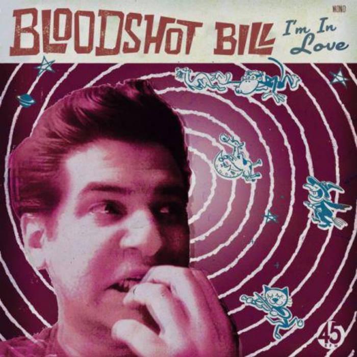 "BLOODSHOT BILL: ""I'm In Love"" - 7"" cover art"