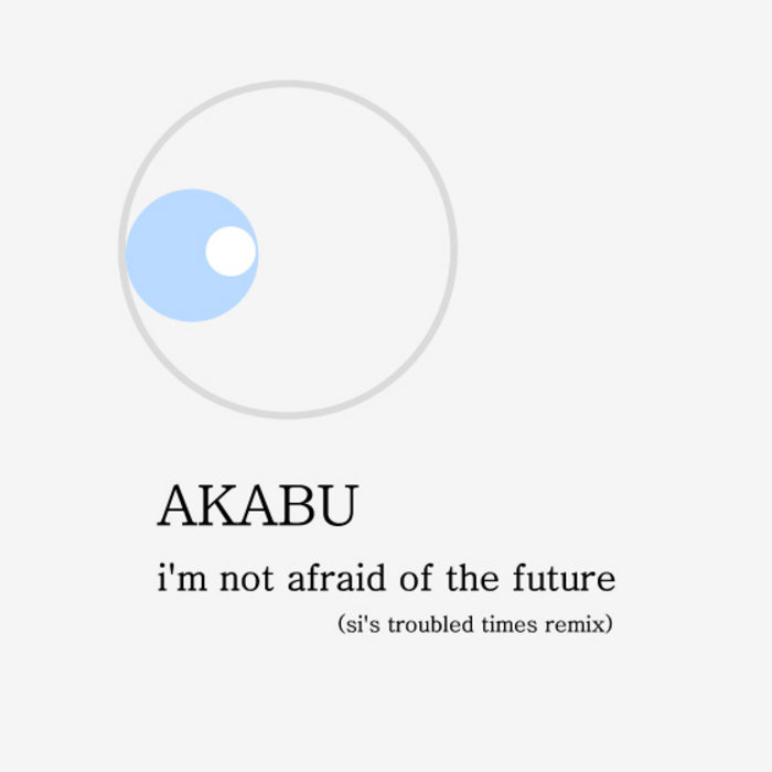 akabu - i'm not afraid of the future (si's troubled times remix) cover art