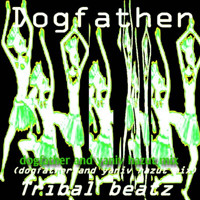 Dogfather - Tribal beatz(dogfather and yaniv hazut mix) cover art