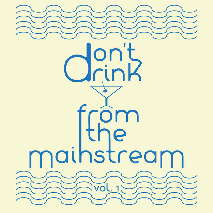 Don't Drink From The Mainstream Vol. 1 cover art