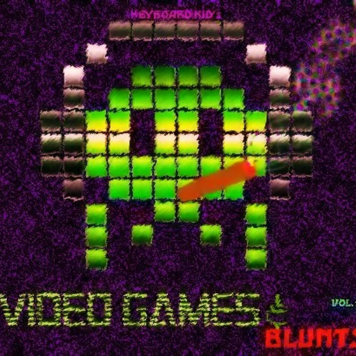 KEYBOARD KID PRESENTS: VIDEO GAMES AND BLUNTS VOL. 1 cover art