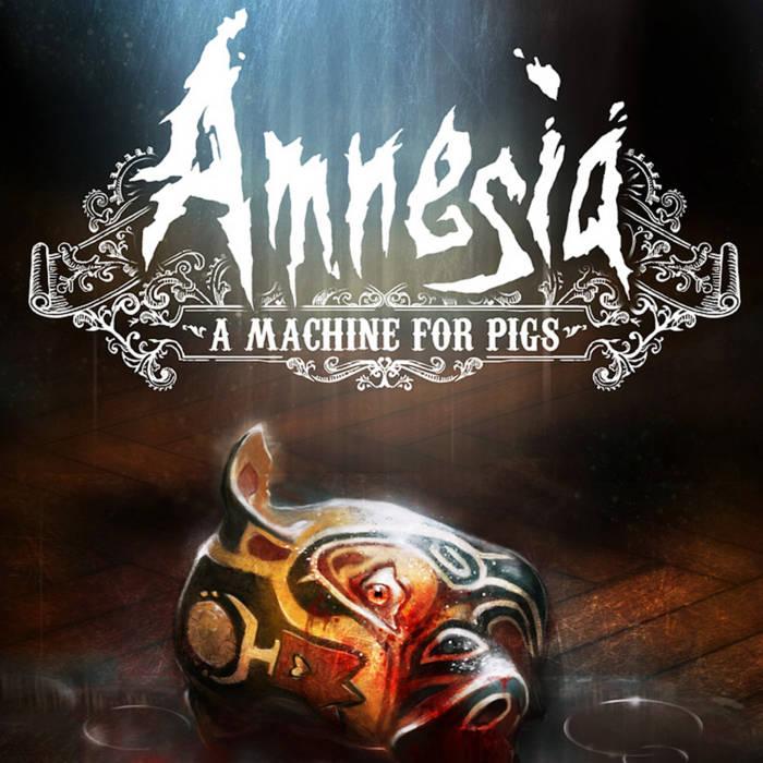 Amnesia: A Machine for Pigs cover art