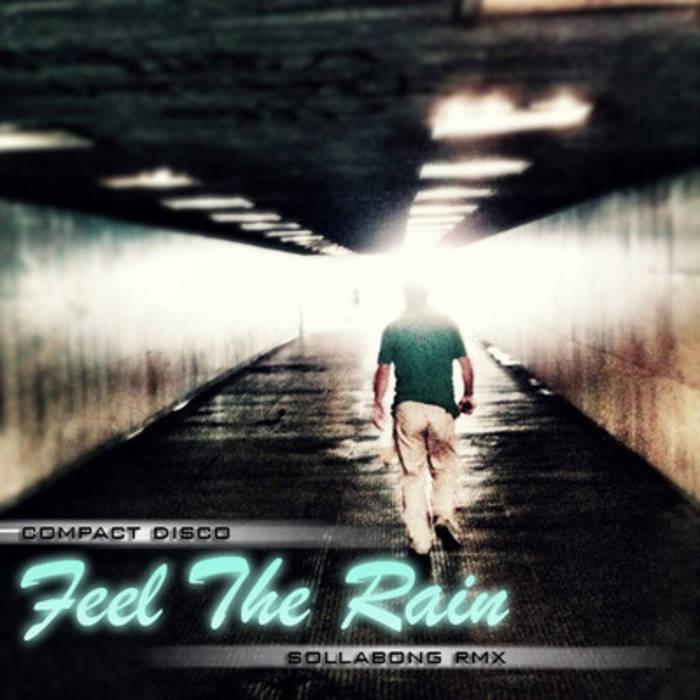 Compact Disco - Feel The Rain (Sollabong remix) cover art