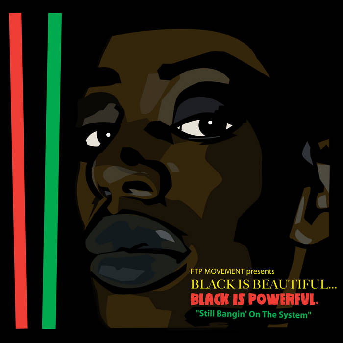 FTP Presents: BLACK IS BEAUTIFUL...BLACK IS POWERFUL. (explicit) cover art