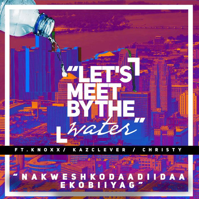 Nakweshkodaadiidaa Ekoobiiyag [Let's Meet Up by the Water] cover art