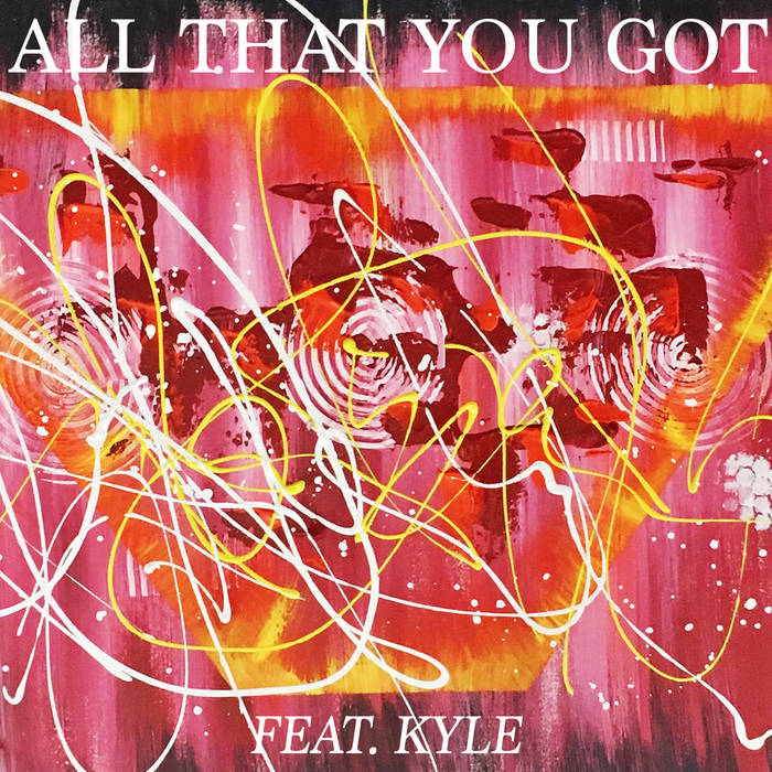 All That You Got (feat. KYLE) cover art