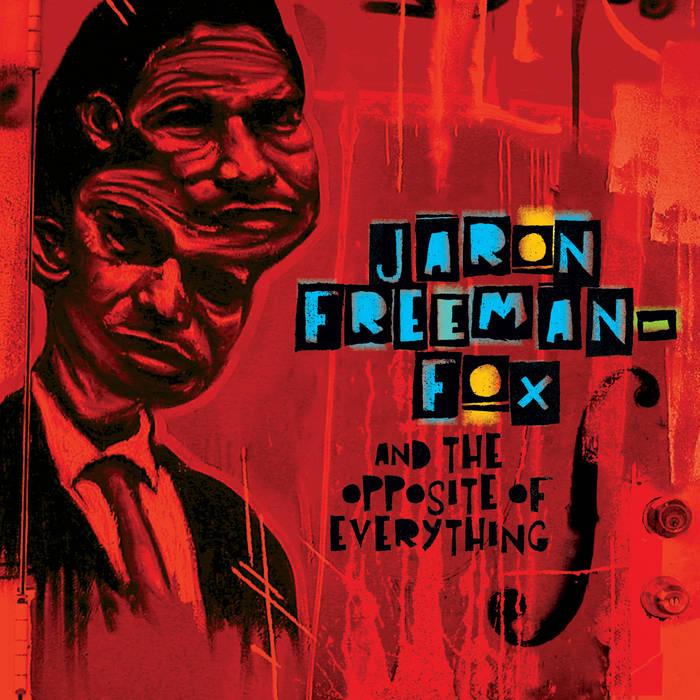 Jaron Freeman-Fox & The Opposite of Everything cover art