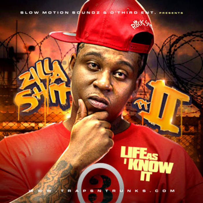 "Zilla Shit 2 ""Life As I Know It"" 