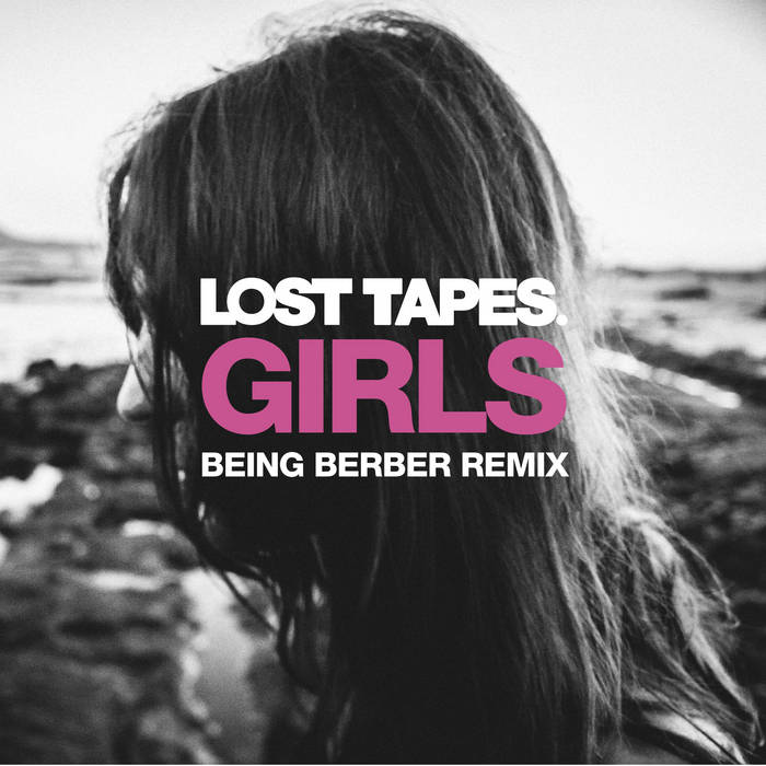 Lost Tapes - Girls (Being Berber Remix) cover art