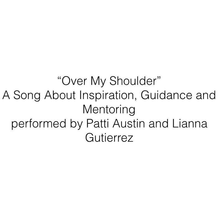 """""""Over My Shoulder"""" – A Song About Inspiration, Guidance and Mentoring performed by Patti Austin and Lianna Gutierrez cover art"""