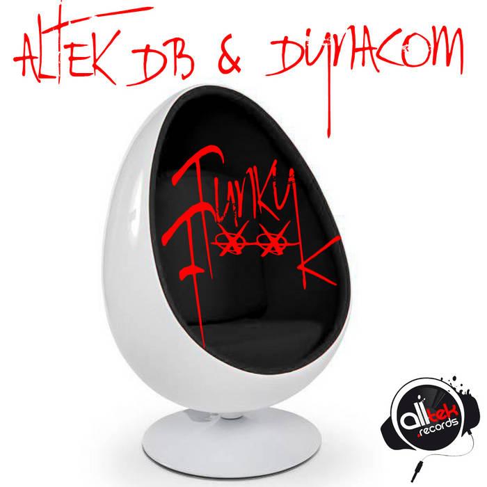 Altek DB & Dynacom -Funky Fuck (Original Mix) cover art