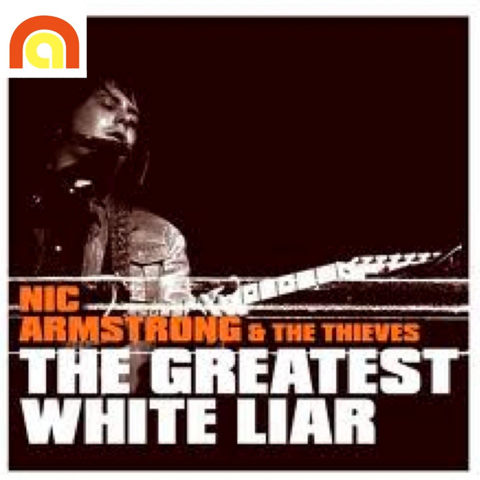 Nic Armstrong And The Thieves The Greatest White Liar Rar