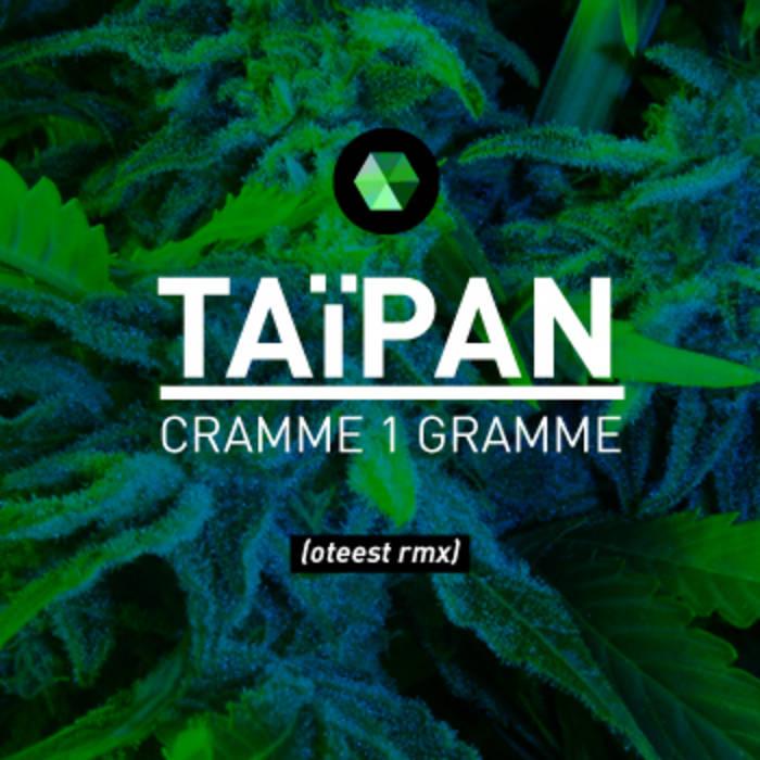 TAÏPAN - CRAMME 1 GRAMME (oteest rmx) cover art