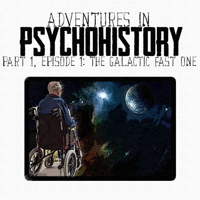 Adventures in Psychohistory: Part 1 Episode 1: The Galactic Fast One cover art