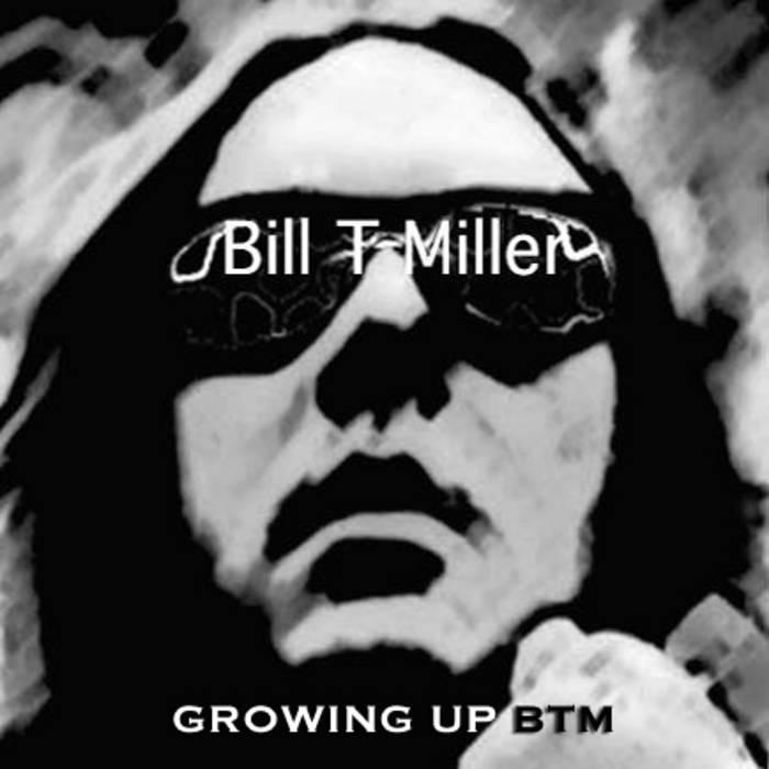 ORGY OF NOISE - Growing Up BTM = Bill T Miller cover art
