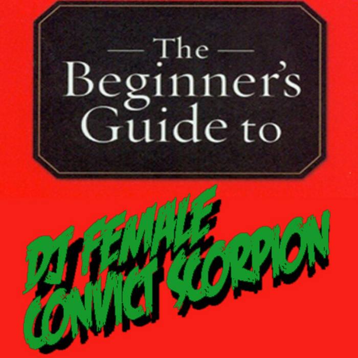 The Beginner's Guide To DJ Female Convict Scorpion cover art