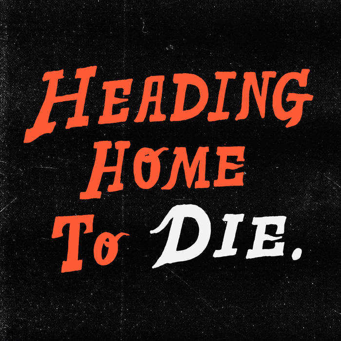 Heading Home To Die cover art