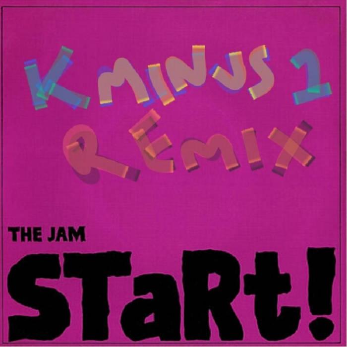 The Jam - Start! (k Minus 1 Remix) cover art