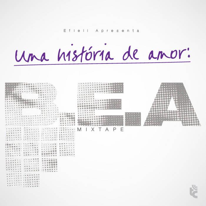 B.E.A. Mixtape: Uma História de Amor cover art