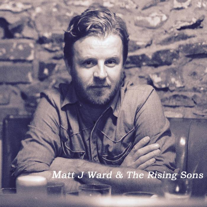 Matt J Ward & The Rising Sons cover art