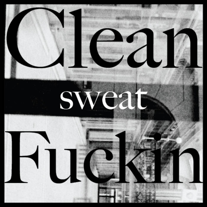 Clean Sweat Fuckin' cover art