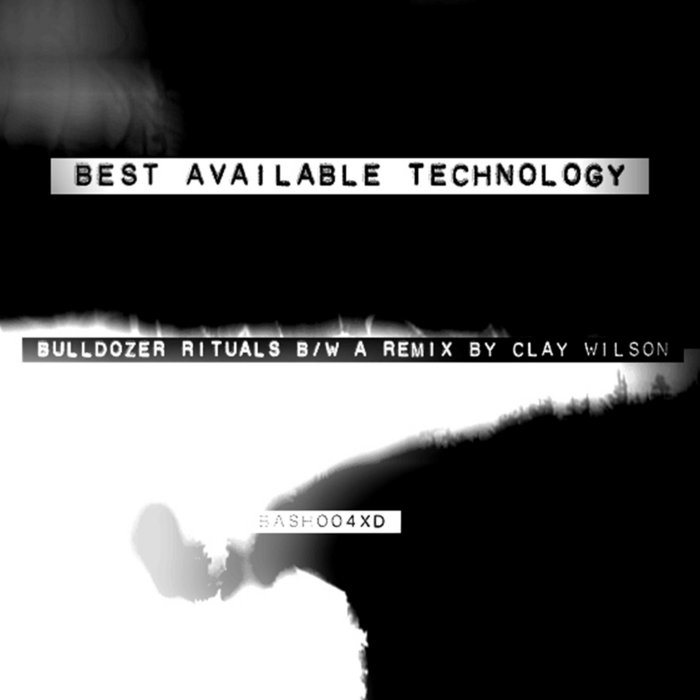 BASH004XD: Bulldozer Rituals b/w A Remix By Clay Wilson cover art