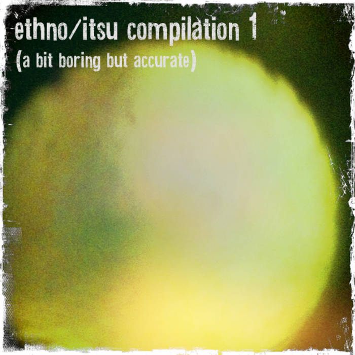 Ethno/itsu Compilation 1 (a bit boring but accurate) cover art
