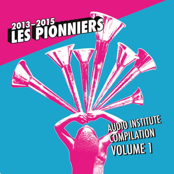 Audio Institute Compilation - Vol. 1 - Les Pionniers cover art