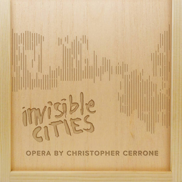 INVISIBLE CITIES: An Opera by Christopher Cerrone cover art