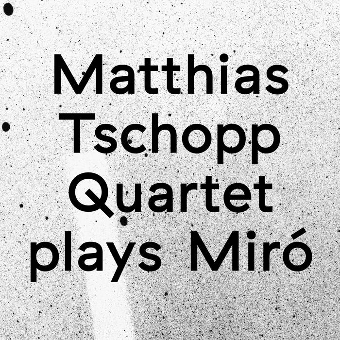 Matthias Tschopp Quartet plays Miró cover art