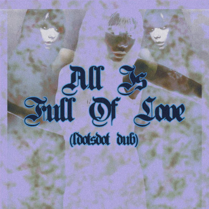 All Is Full Of Love (ldotsdot Dub) cover art