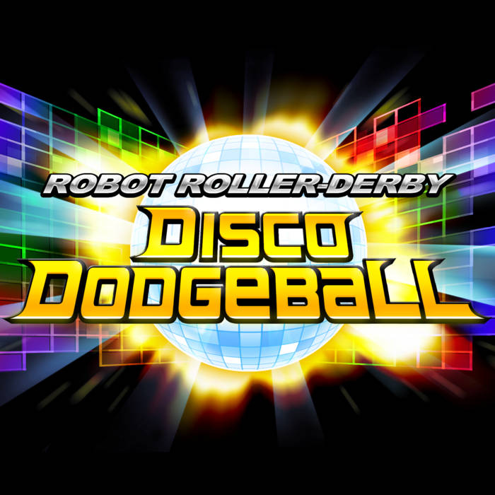Robot Roller-Derby Disco Dodgeball: The Soundtrack cover art
