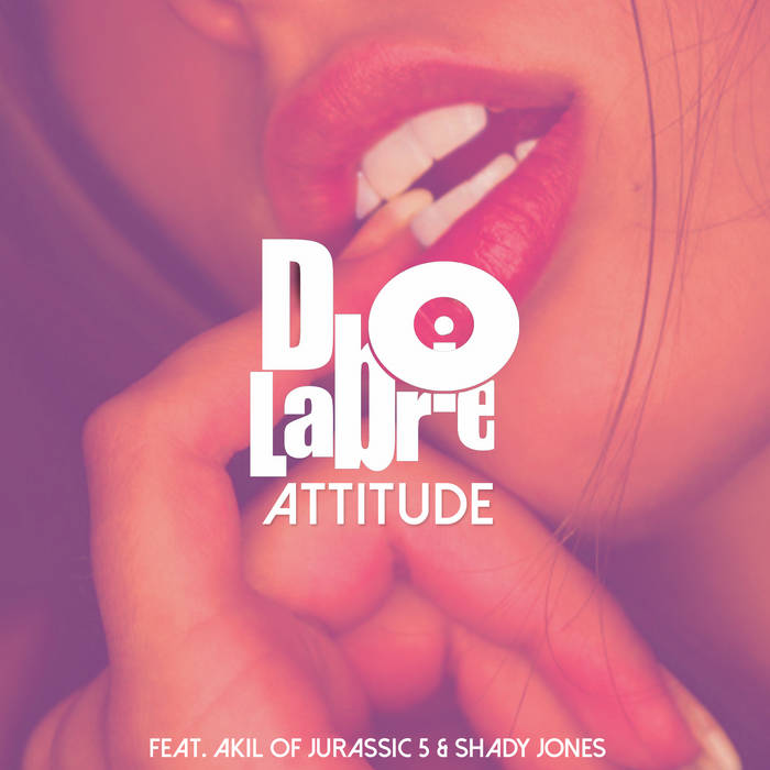 DLabrie - ATTITUDE Remix(Clean) ft. Akil the MC of Jurassic 5, Shady Jones of RDV cover art