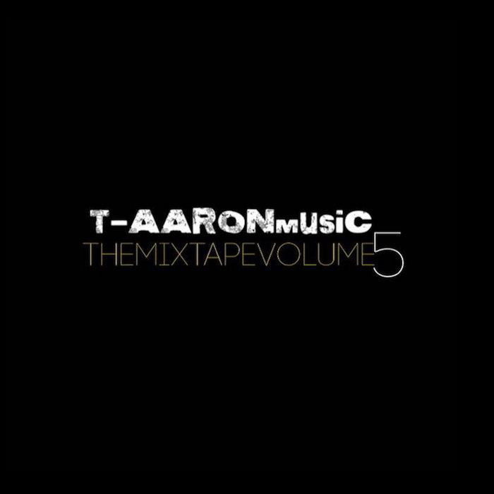 T-AARONmusic The Mixtape Volume 5 cover art