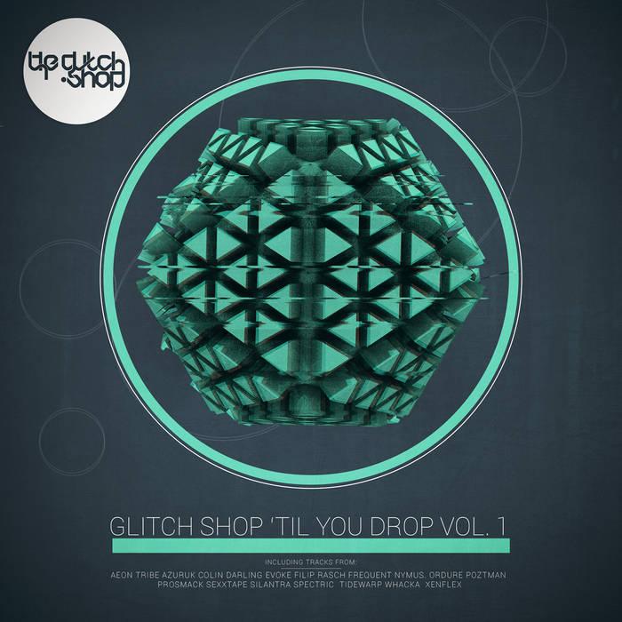 Glitch Shop 'Til You Drop Vol. 1[Free Via Our Soundcloud] cover art
