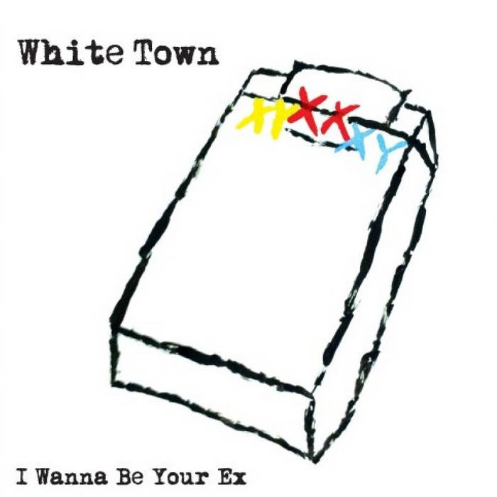 White Town - I Wanna Be Your Ex cover art