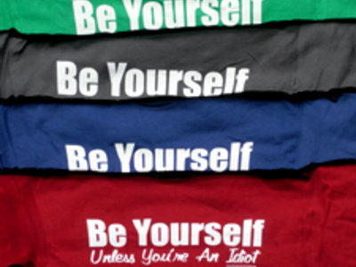 """Be Yourself...Unless You're An Idiot"" Men's T-shirt main photo"