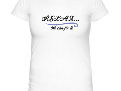 Relax...We Can Fix It- Women's T main photo