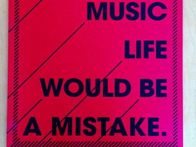 Without Music Life would be a Mistake - silk-screened poster main photo